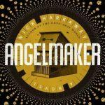 Beautiful Horrors: 'Angelmaker' by Nick Harkaway