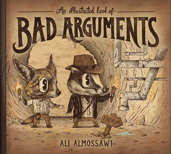 An Illustrated Book of Bad Arguments by Ali Almossawi, illustrated by Alejandro Giraldo