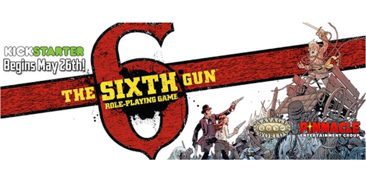 The Sixth Gun RPG for Savage Worlds Kickstarter Banner. Image from Pinnacle Entertainment Group. Used with Permission.