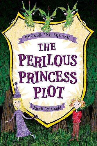 Buckle & Squash: The Perilous Princess Plot by Sarah Courtauld