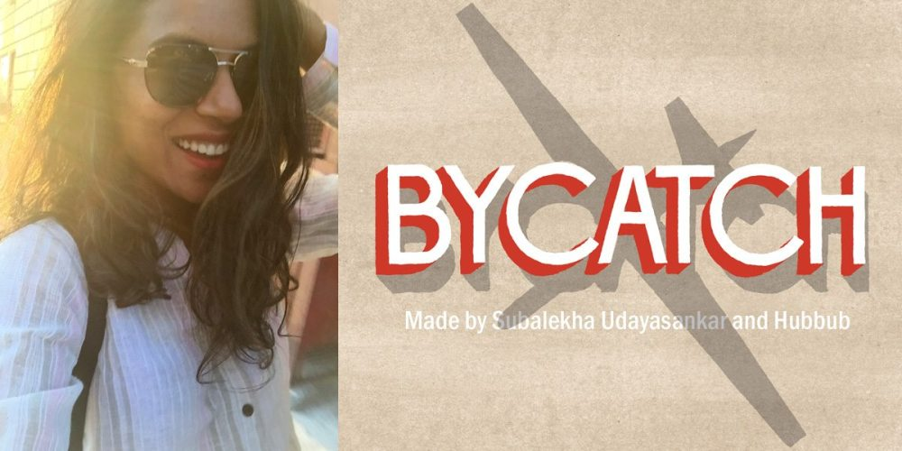 Subalekha Udayasankar, Bycatch