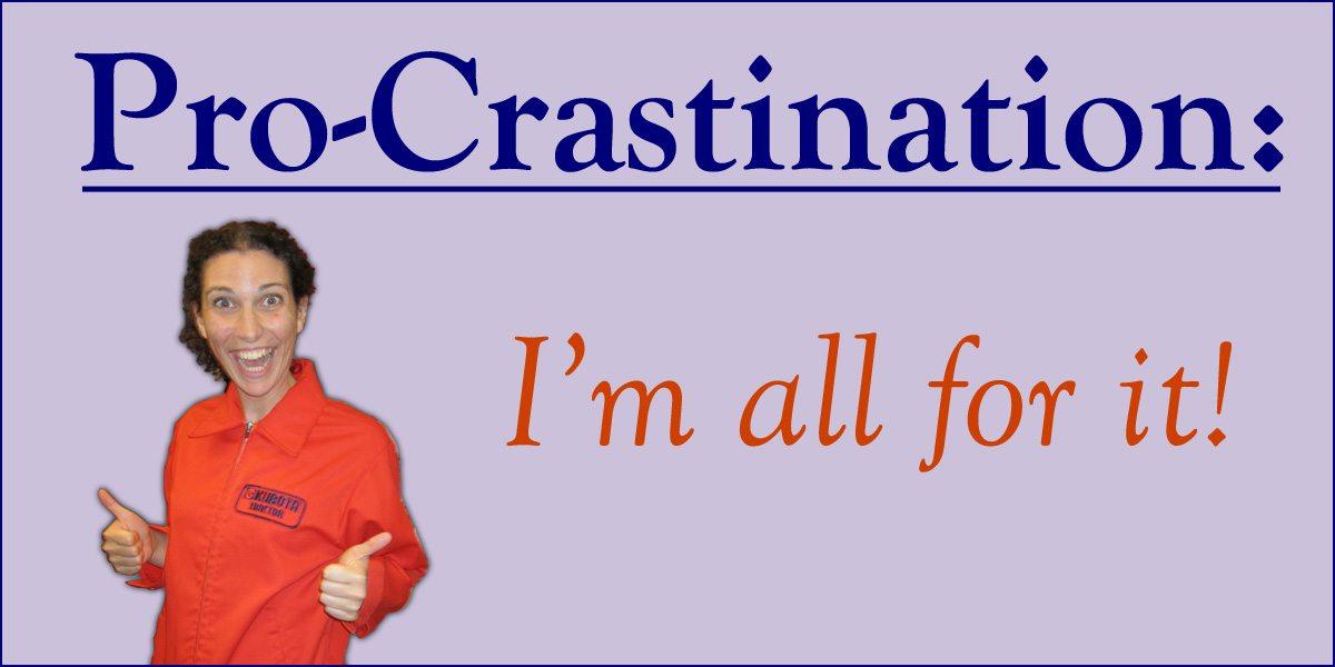 Pro-Crastination