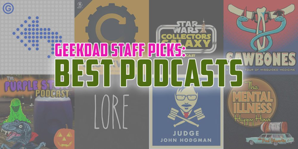 GeekDad Staff Picks: Best Podcasts