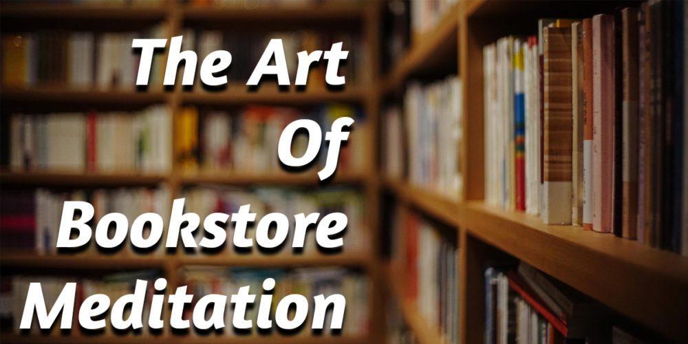 The Art of Bookstore Meditation \ Image: Dakster Sullivan