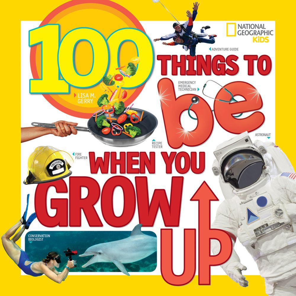 National Geographic 100 Things To Be When You Grow Up