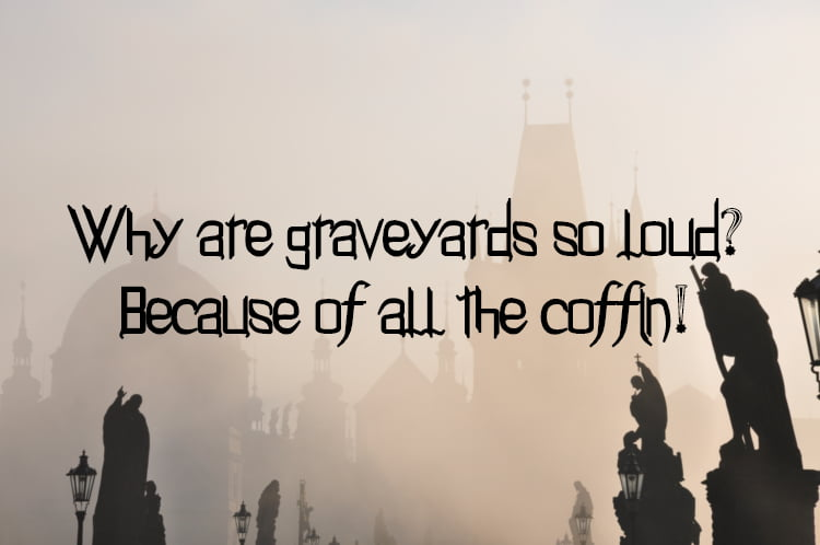 Foggy graveyard with text Why are graveyards so loud? Because of all the coffin!