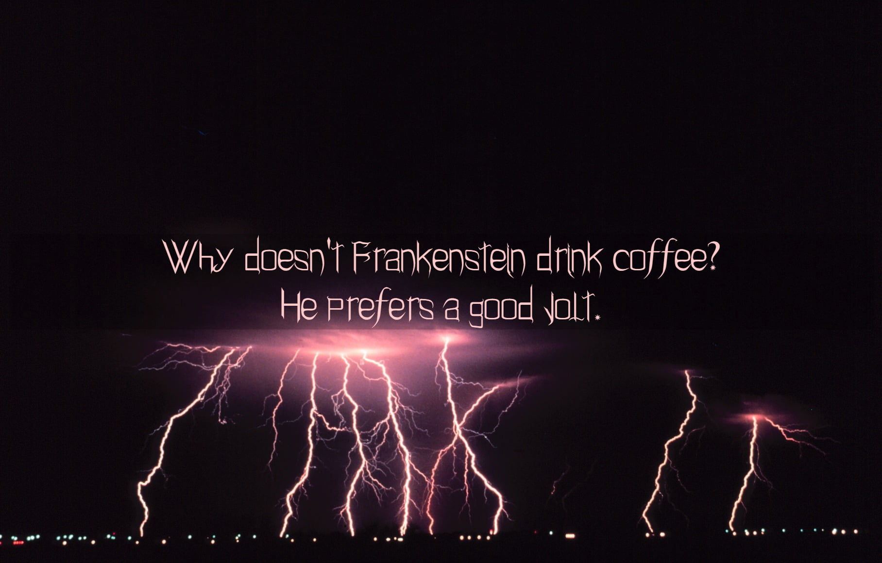 Lightning strikes with text Why doesn't Frankenstein drink coffee? He prefers a good Jolt.
