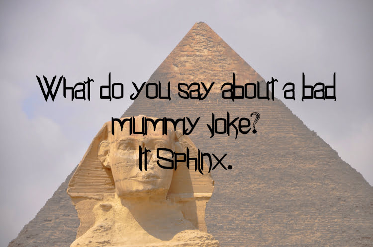 Pyramid and Sphinx with text What do you say about a bad mummy joke? It Sphinx!
