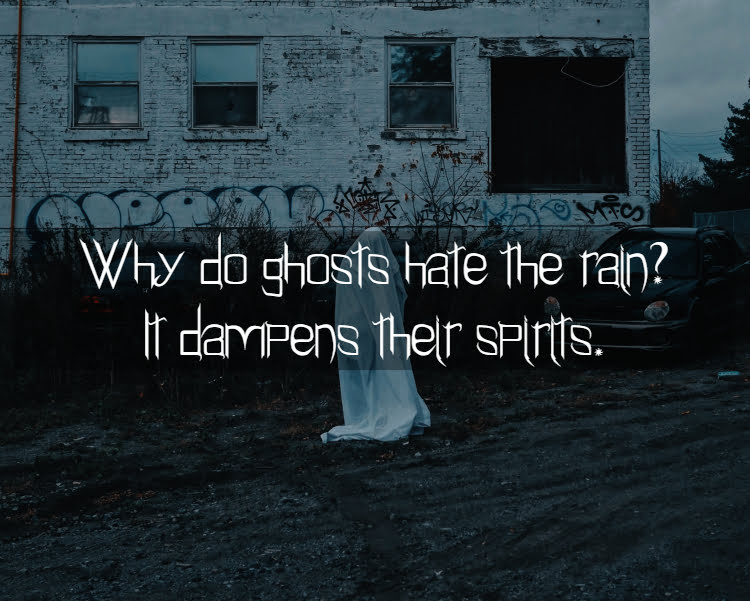 Ghost near abandoned building with text Why do ghosts hate the rain? It dampens their spirits.