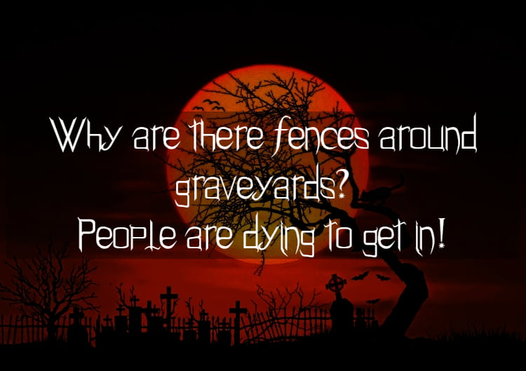 Graveyard and full moon with text Why are there fences around graveyards? People are dying to get in!