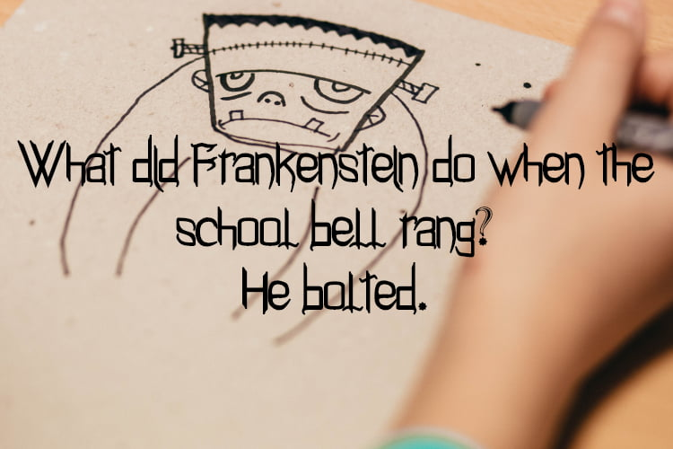 Drawing of Frankenstein's monster with text What did Frankenstein do when the school bell rang? He bolted.