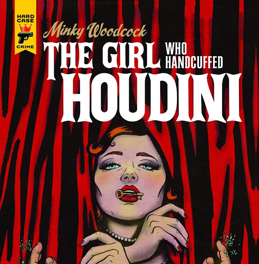 Hard Case Crime Presents Minky Woodcock: The Girl Who Handcuffed Houdini