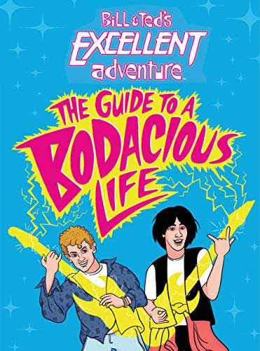 Bill & Ted: Guide to a Bodacious Life