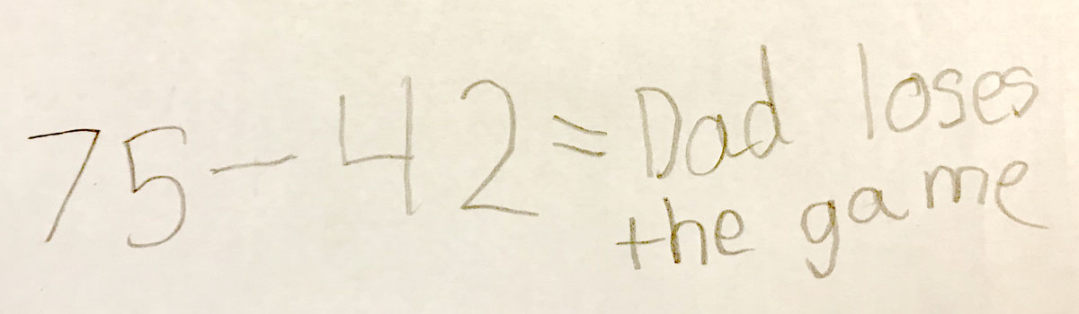 """Equation: """"75-42=Dad loses the game"""""""