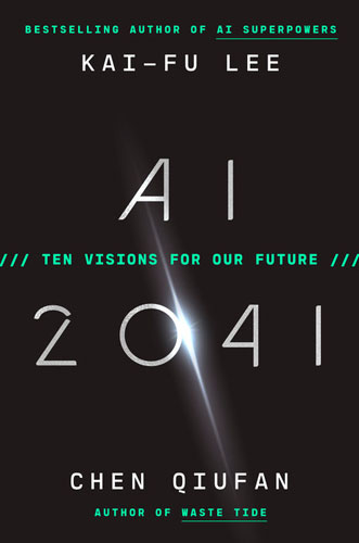 AI 2041: Ten Visions for Our Future